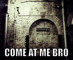 come at me bro platform 9-3-4