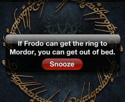 If frodo can bring the ring to mordor you can wake up