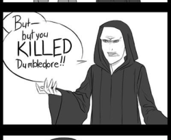 But you KILLED Dumbledore